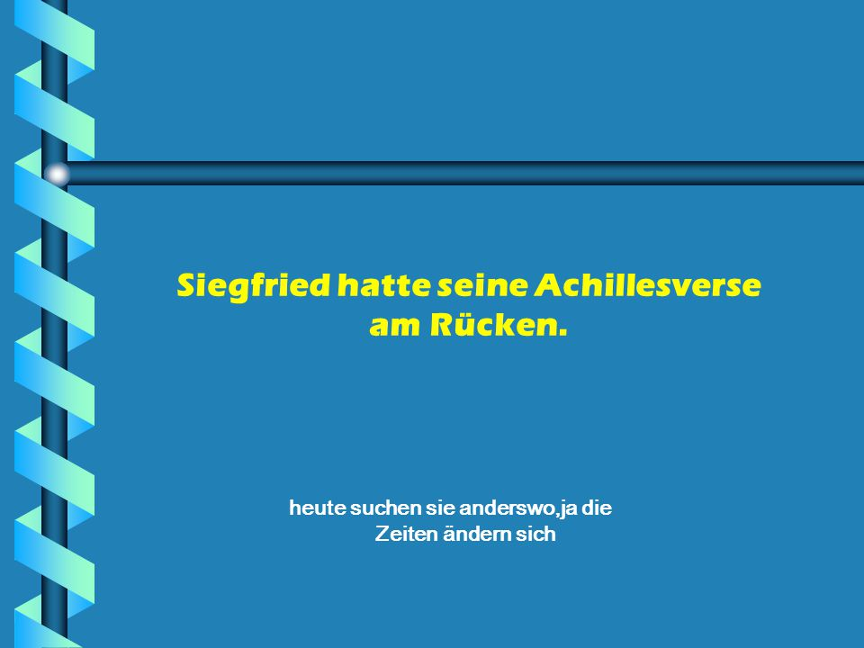 Siegfried hatte seine Achillesverse