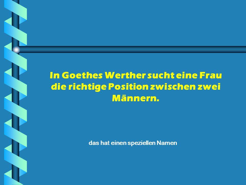 In Goethes Werther sucht eine Frau die richtige Position zwischen zwei