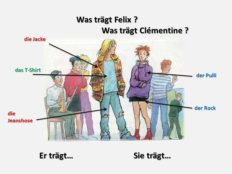 Was trägt Felix Was trägt Clémentine Er trägt… Sie trägt…