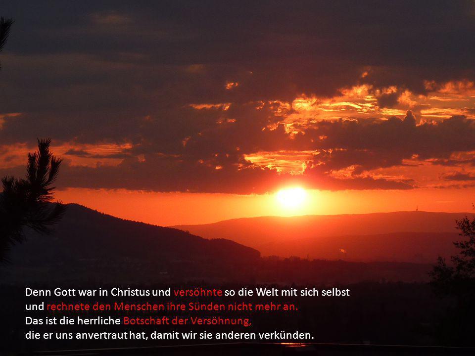Denn Gott war in Christus und versöhnte so die Welt mit sich selbst
