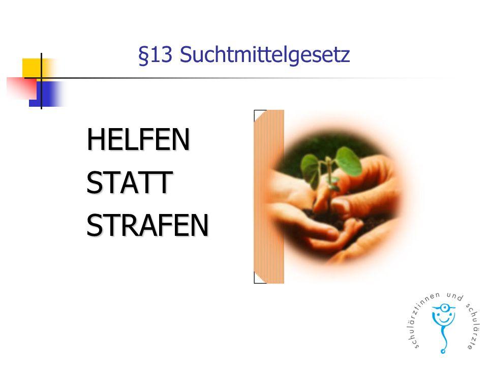 §13 Suchtmittelgesetz HELFEN STATT STRAFEN