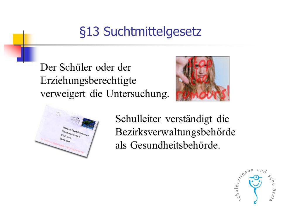 §13 Suchtmittelgesetz Der Schüler oder der Erziehungsberechtigte verweigert die Untersuchung.