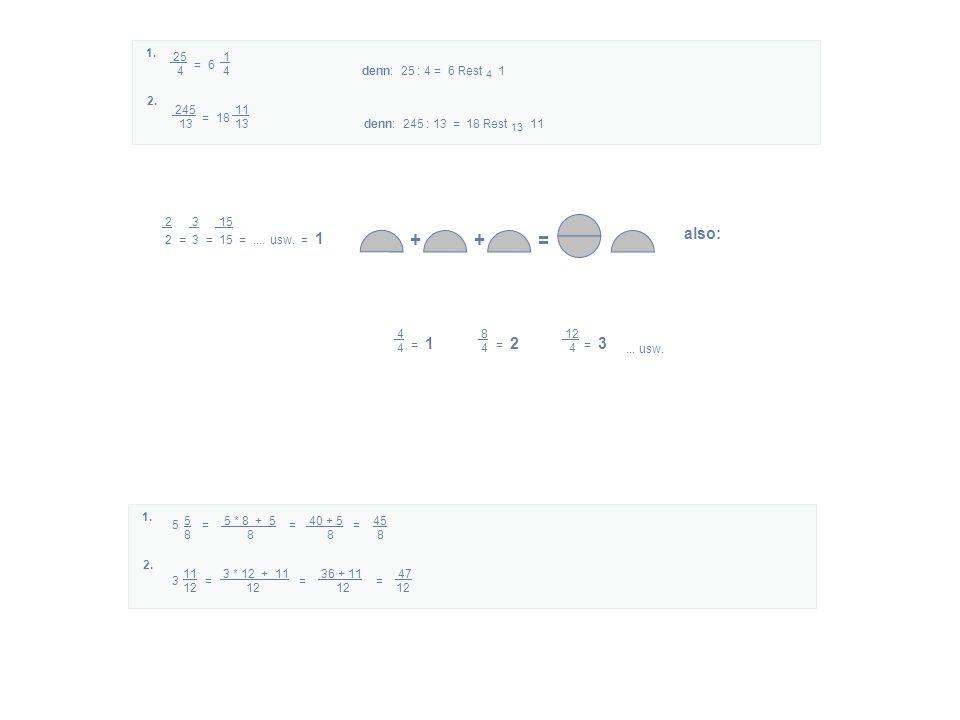 + + = also: 1. 25 1 4 4 denn: 25 : 4 = 6 Rest 4 1 = 6 2. 245 11