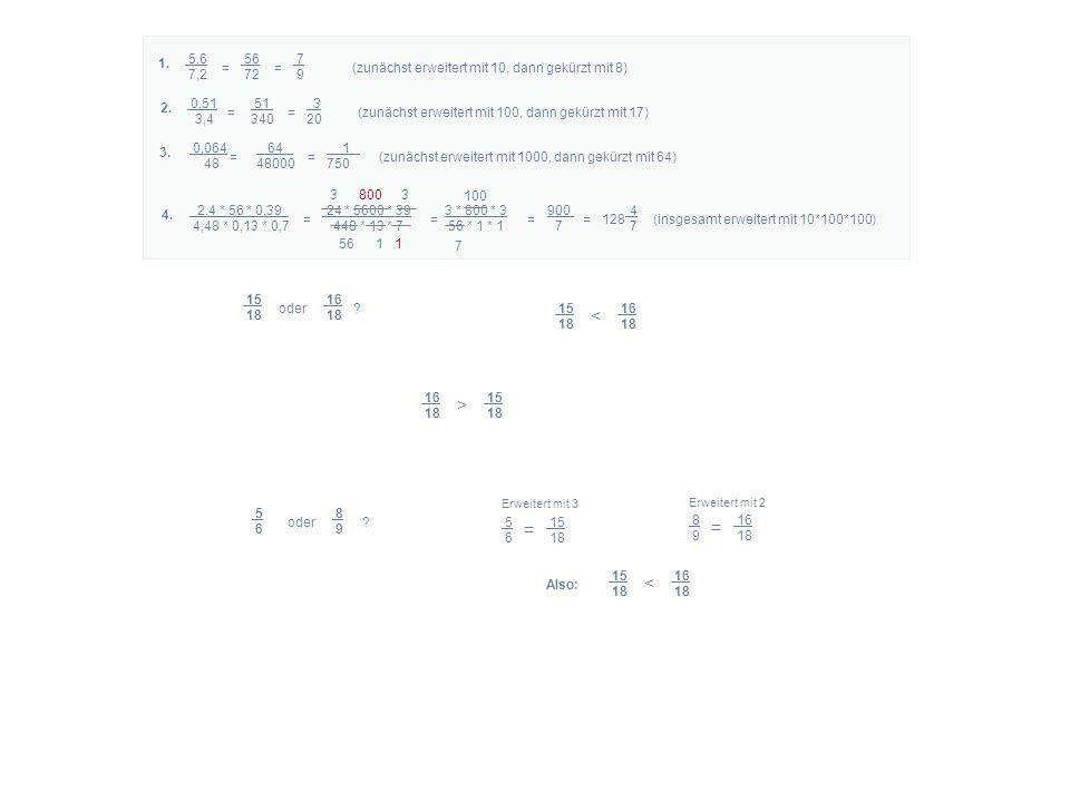 1. 5,6 56 7. 7,2 72 9. = = (zunächst erweitert mit 10, dann gekürzt mit 8)