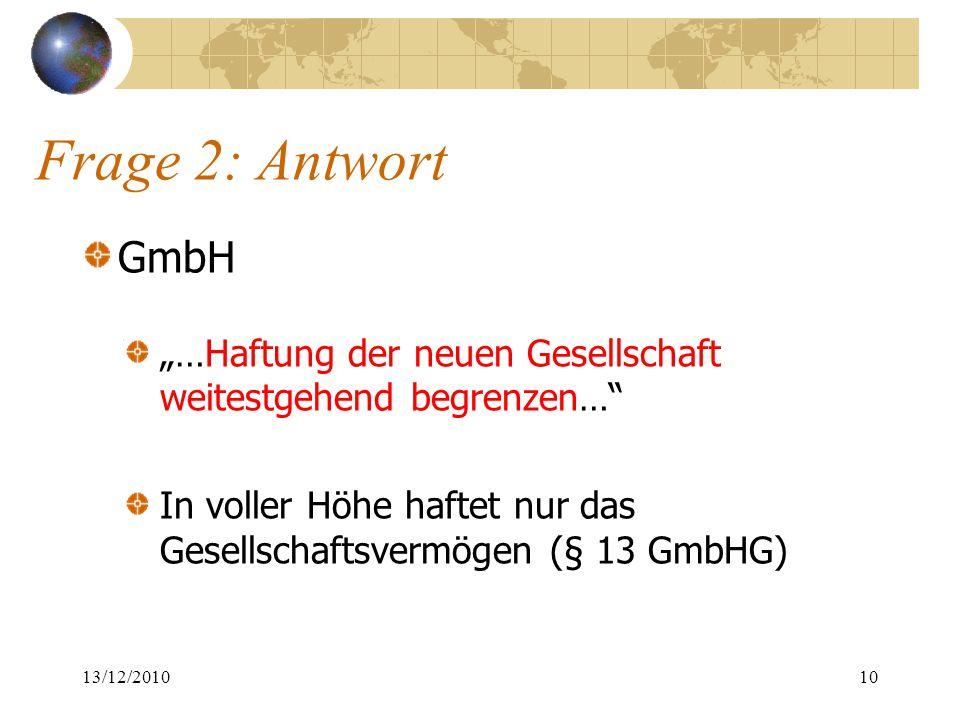 """Frage 2: Antwort GmbH. """"…Haftung der neuen Gesellschaft weitestgehend begrenzen… In voller Höhe haftet nur das Gesellschaftsvermögen (§ 13 GmbHG)"""