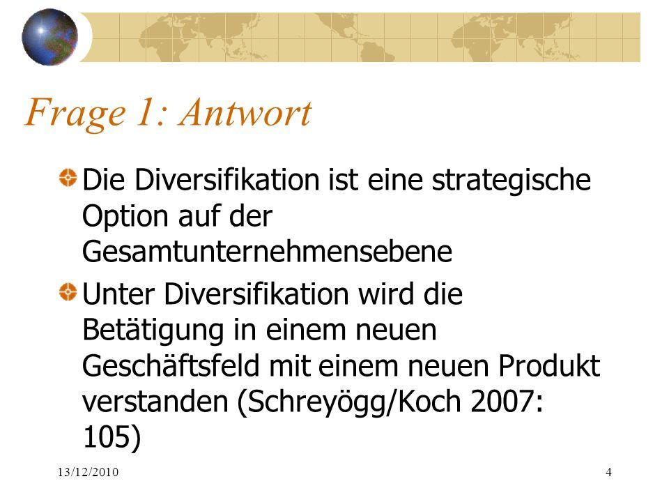 Frage 1: Antwort Die Diversifikation ist eine strategische Option auf der Gesamtunternehmensebene.