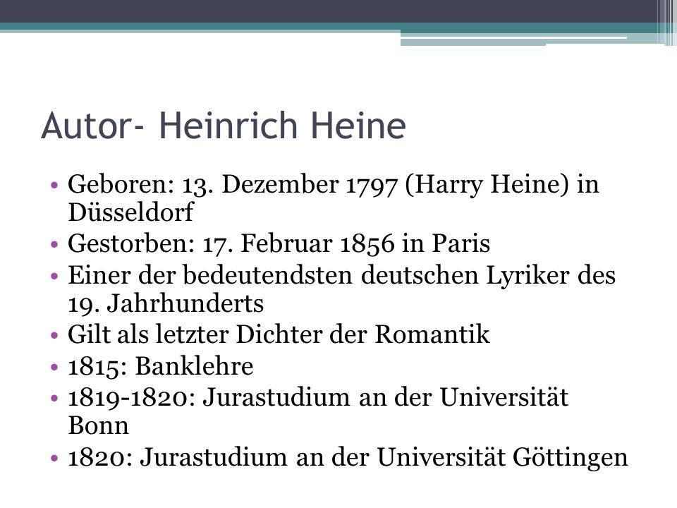 Autor- Heinrich Heine Geboren: 13. Dezember 1797 (Harry Heine) in Düsseldorf. Gestorben: 17. Februar 1856 in Paris.