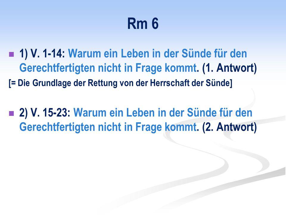 Rm 6 1) V. 1-14: Warum ein Leben in der Sünde für den Gerechtfertigten nicht in Frage kommt. (1. Antwort)
