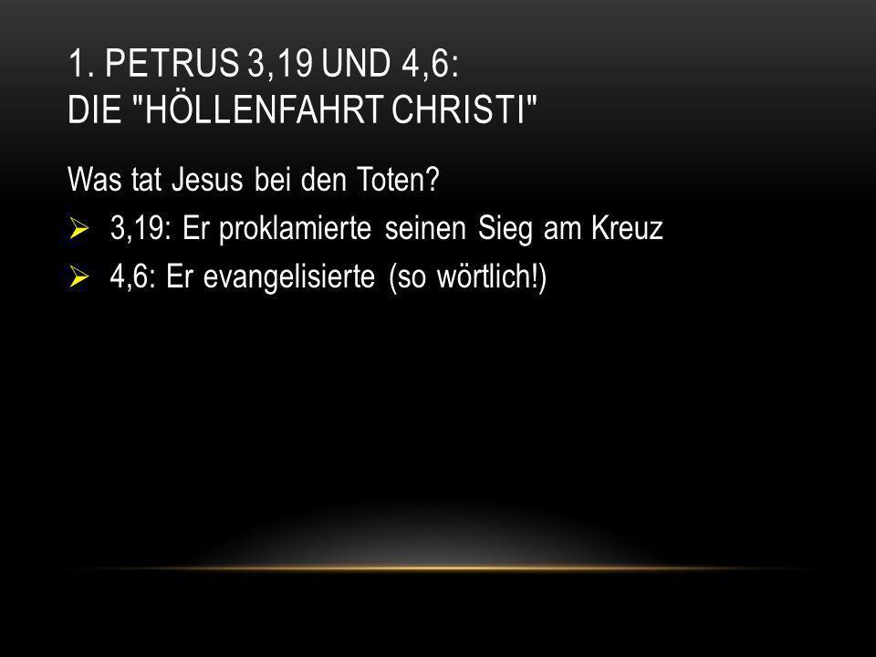 1. Petrus 3,19 und 4,6: Die Höllenfahrt Christi