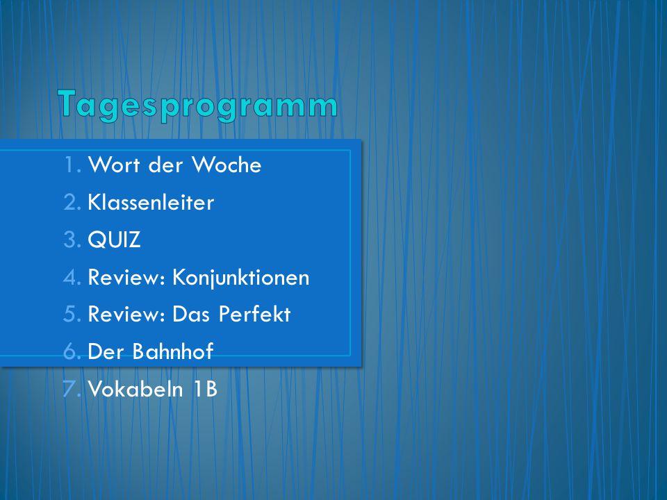 Tagesprogramm Wort der Woche Klassenleiter QUIZ Review: Konjunktionen