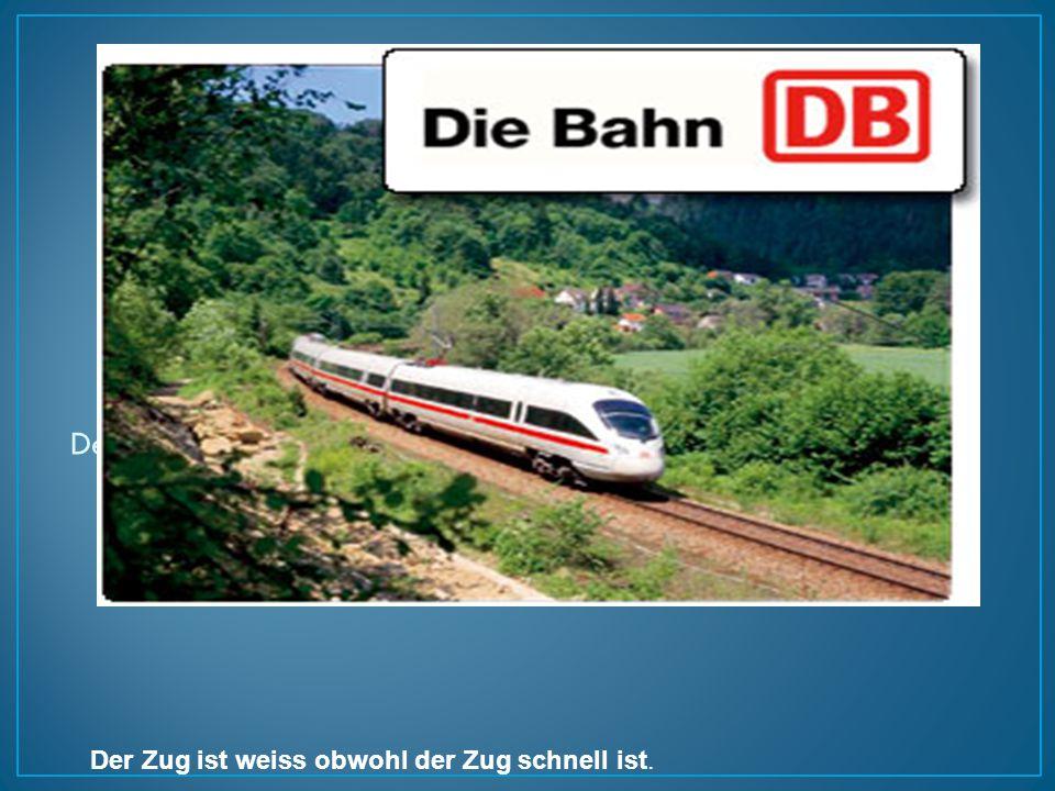 Der Zug ist schnell. (obwohl)