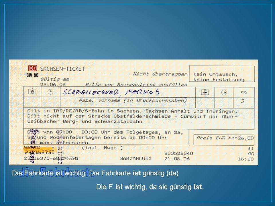 die Fahrkarte Die Fahrkarte ist wichtig. Die Fahrkarte ist günstig.(da) Die F.