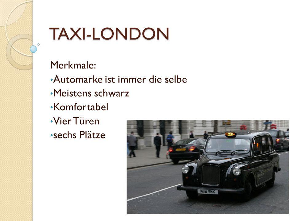 TAXI-LONDON Merkmale: Automarke ist immer die selbe Meistens schwarz