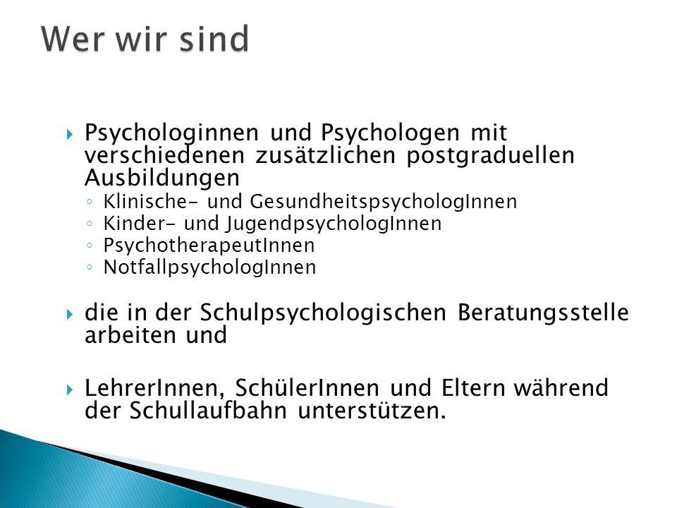 Wer wir sind Psychologinnen und Psychologen mit verschiedenen zusätzlichen postgraduellen Ausbildungen.
