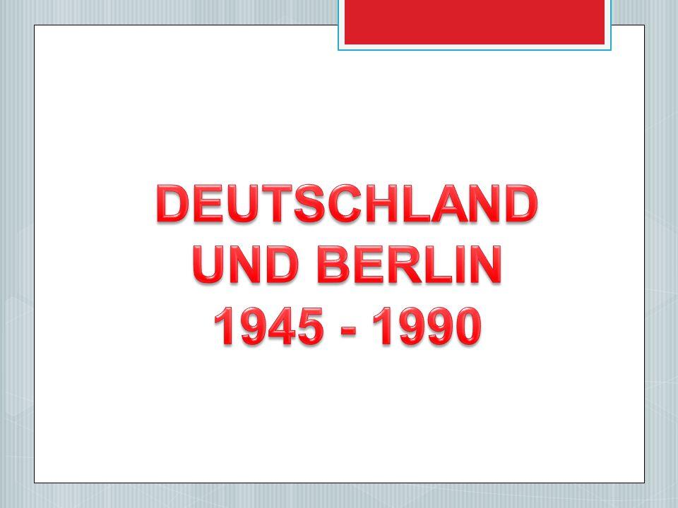 DEUTSCHLAND UND BERLIN 1945 - 1990