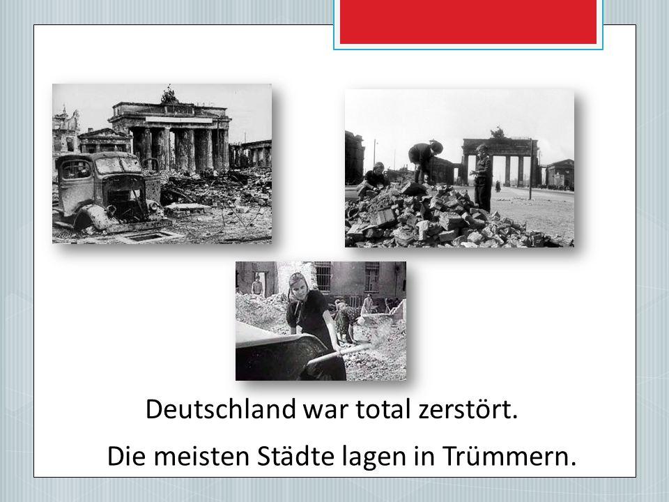 Deutschland war total zerstört.
