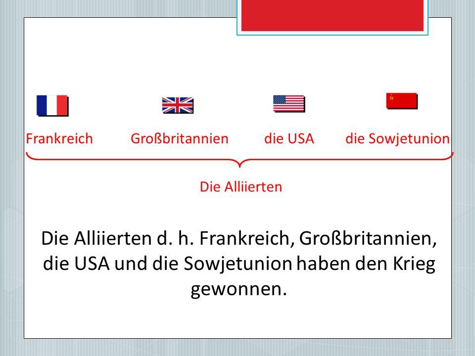Frankreich Großbritannien. die USA. die Sowjetunion. Die Alliierten.