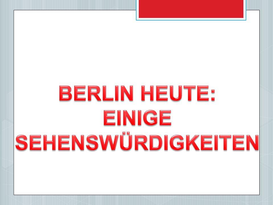 BERLIN HEUTE: EINIGE SEHENSWÜRDIGKEITEN