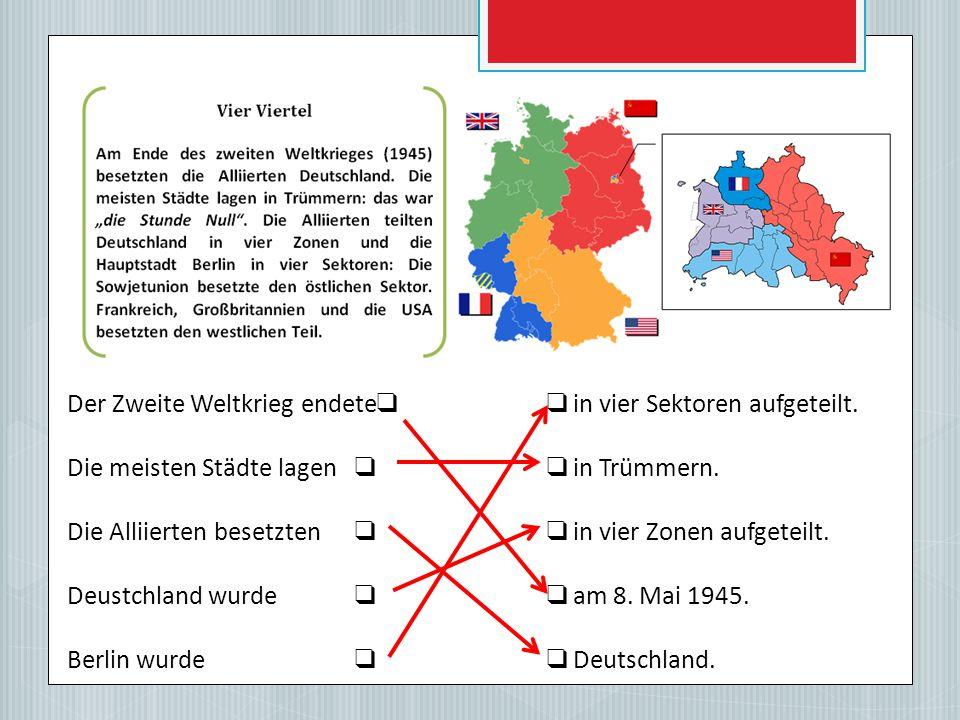 Der Zweite Weltkrieg endete❑ ❑ in vier Sektoren aufgeteilt.