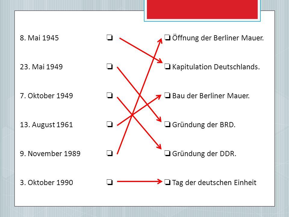 8. Mai 1945 ❏ ❏ Öffnung der Berliner Mauer.