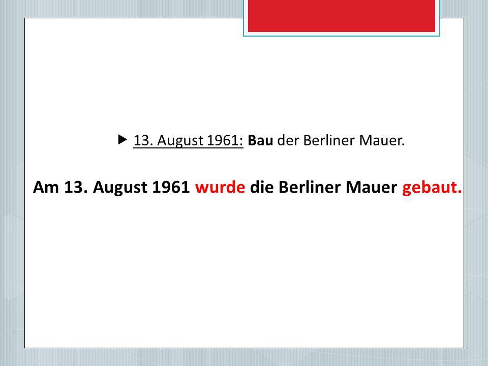 Am 13. August 1961 wurde die Berliner Mauer gebaut.