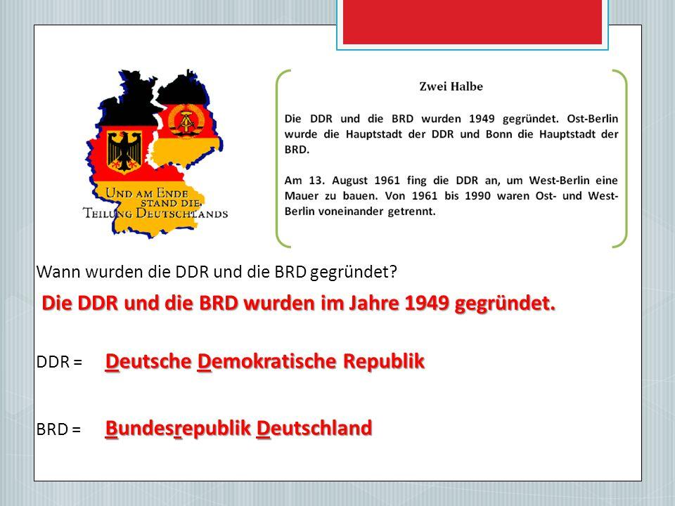 Die DDR und die BRD wurden im Jahre 1949 gegründet.