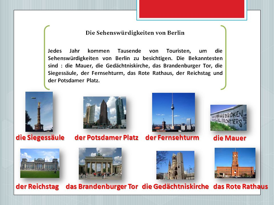 die Siegessäule der Potsdamer Platz. der Fernsehturm. die Mauer. der Reichstag. das Brandenburger Tor.