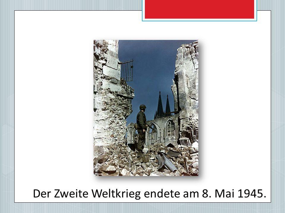 Der Zweite Weltkrieg endete am 8. Mai 1945.