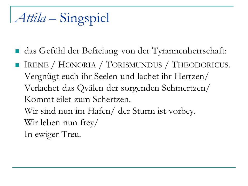 Attila – Singspiel das Gefühl der Befreiung von der Tyrannenherrschaft:
