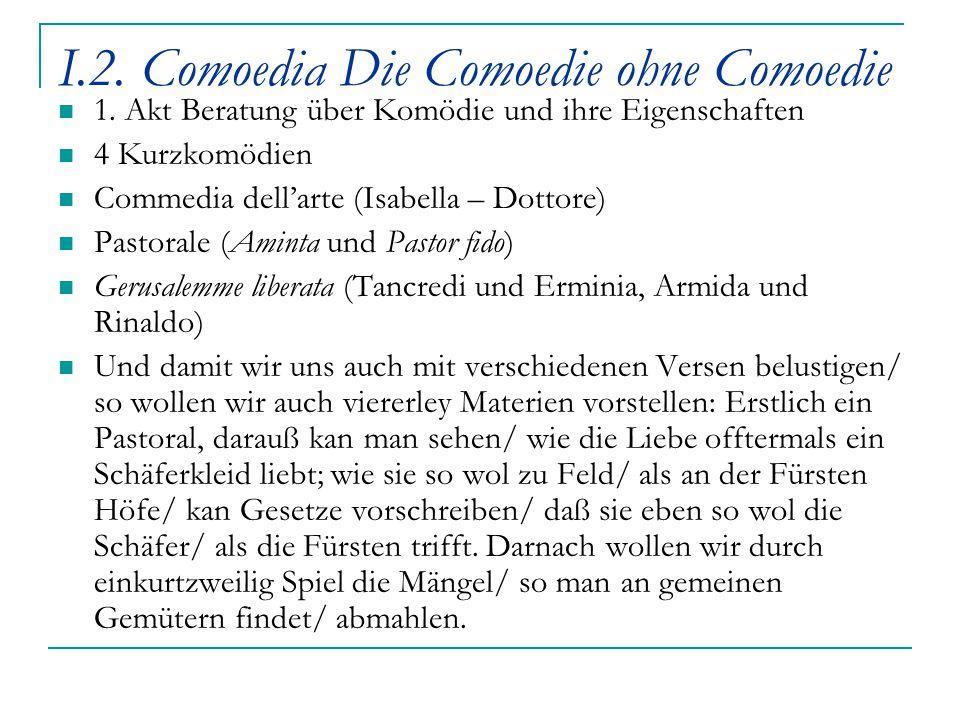 I.2. Comoedia Die Comoedie ohne Comoedie