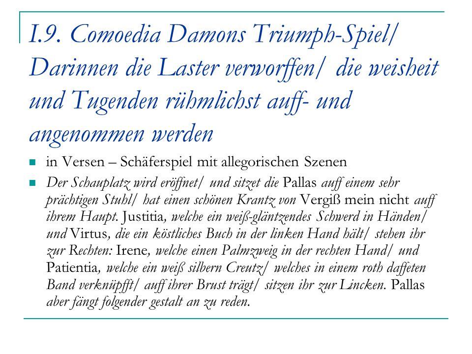 I.9. Comoedia Damons Triumph-Spiel/ Darinnen die Laster verworffen/ die weisheit und Tugenden rühmlichst auff- und angenommen werden