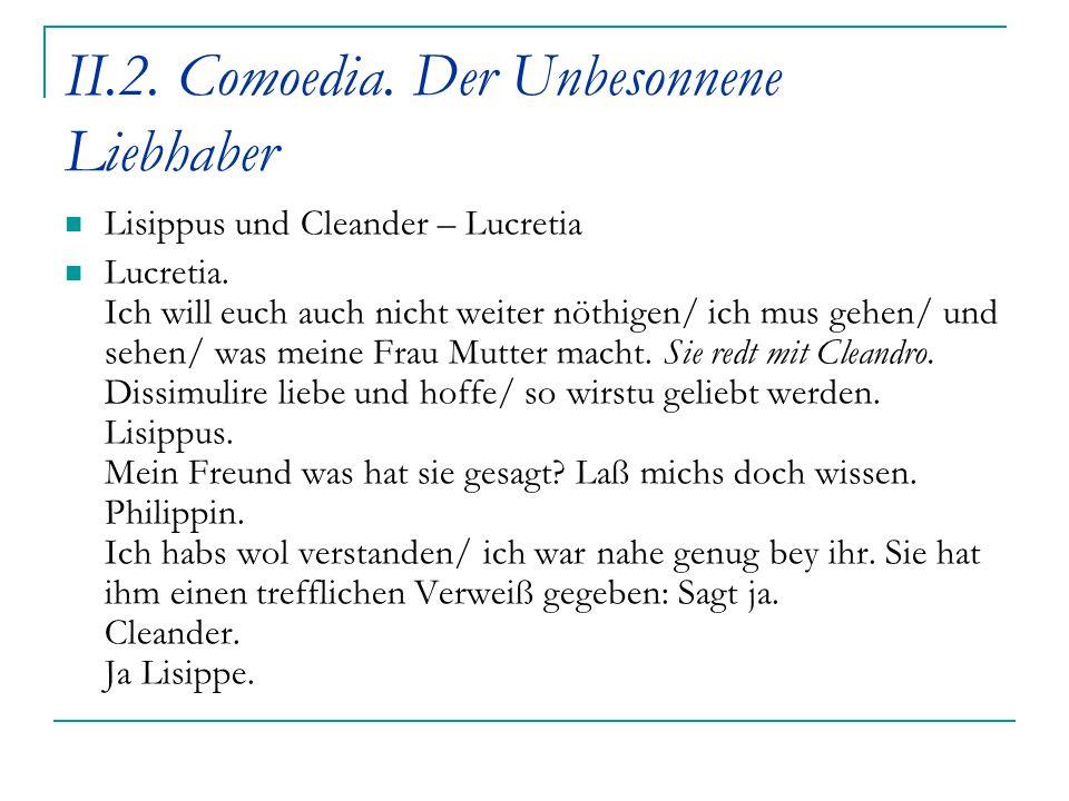 II.2. Comoedia. Der Unbesonnene Liebhaber