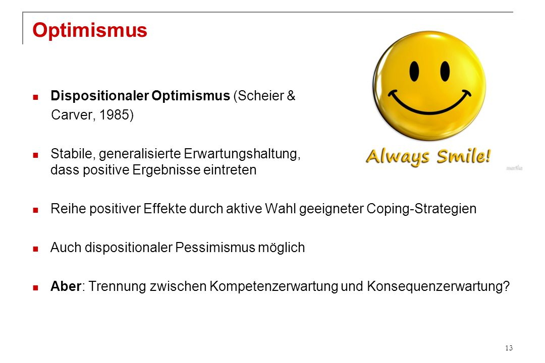 Optimismus Dispositionaler Optimismus (Scheier & Carver, 1985)