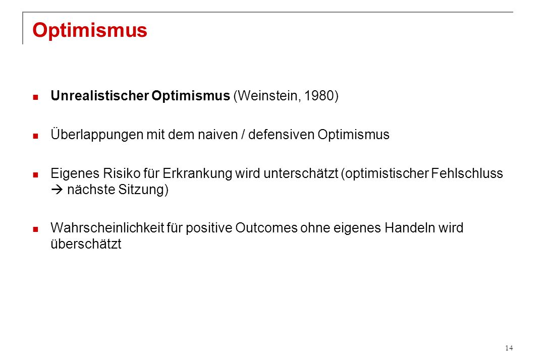 Optimismus Unrealistischer Optimismus (Weinstein, 1980)