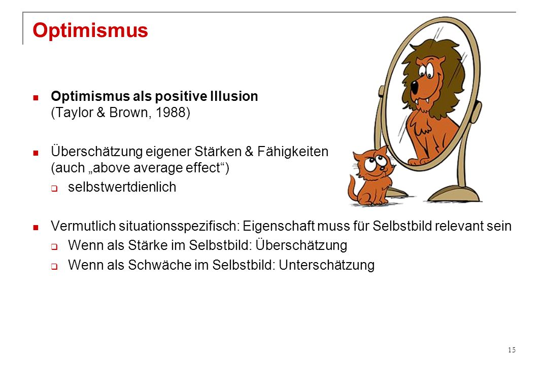 Optimismus Optimismus als positive Illusion (Taylor & Brown, 1988)