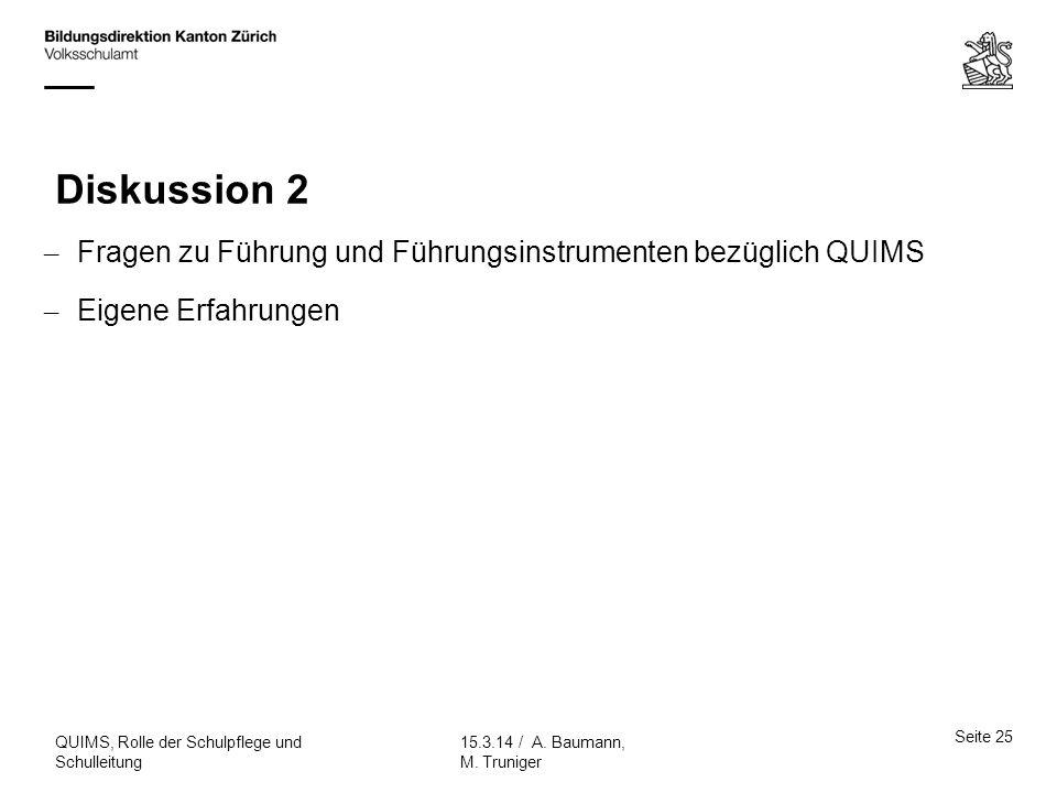 Diskussion 2 Fragen zu Führung und Führungsinstrumenten bezüglich QUIMS. Eigene Erfahrungen. QUIMS, Rolle der Schulpflege und Schulleitung.