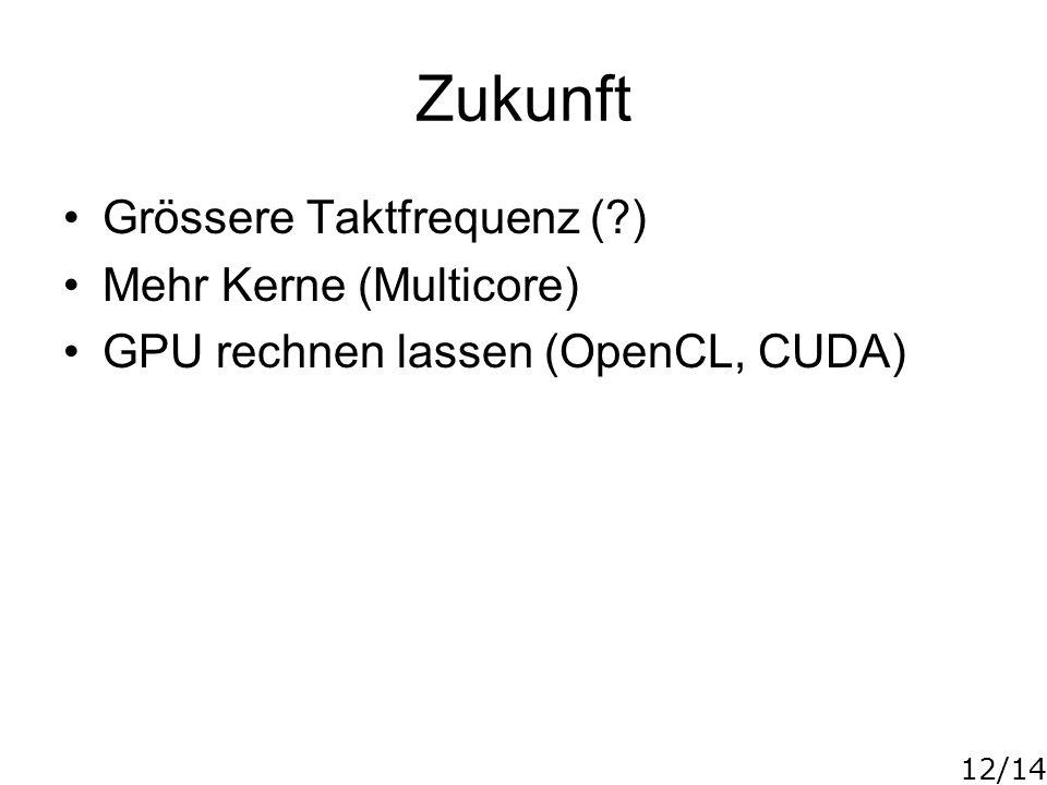 Zukunft Grössere Taktfrequenz ( ) Mehr Kerne (Multicore)