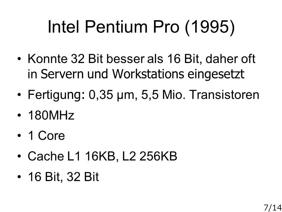 Intel Pentium Pro (1995) Konnte 32 Bit besser als 16 Bit, daher oft in Servern und Workstations eingesetzt.
