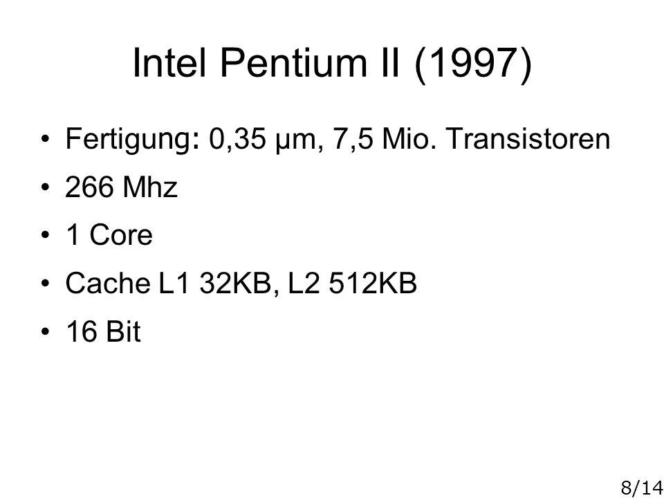 Intel Pentium II (1997) Fertigung: 0,35 µm, 7,5 Mio. Transistoren