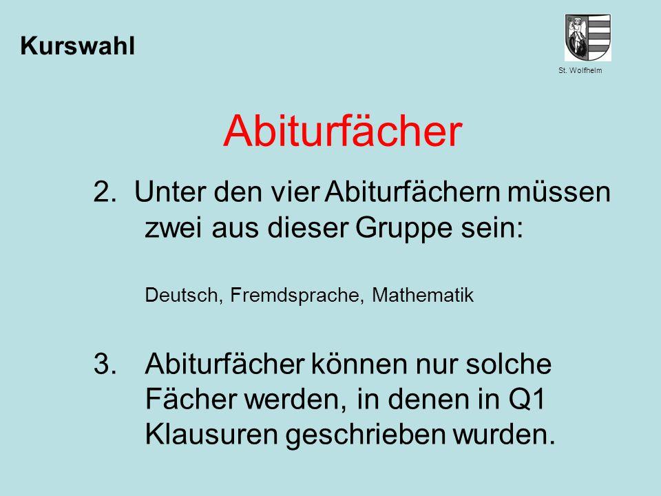 Kurswahl Abiturfächer. 2. Unter den vier Abiturfächern müssen zwei aus dieser Gruppe sein: Deutsch, Fremdsprache, Mathematik.