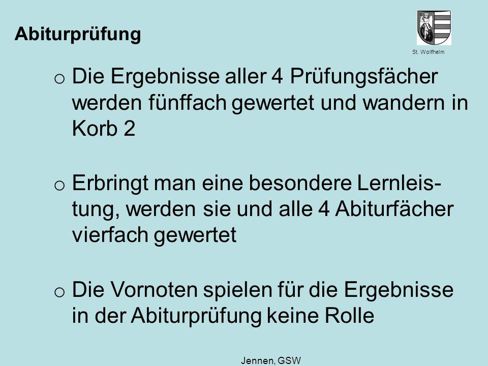 Abiturprüfung Die Ergebnisse aller 4 Prüfungsfächer werden fünffach gewertet und wandern in Korb 2.