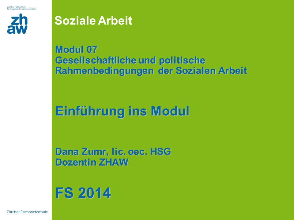 Modul 07 Gesellschaftliche und politische Rahmenbedingungen der Sozialen Arbeit Einführung ins Modul Dana Zumr, lic.