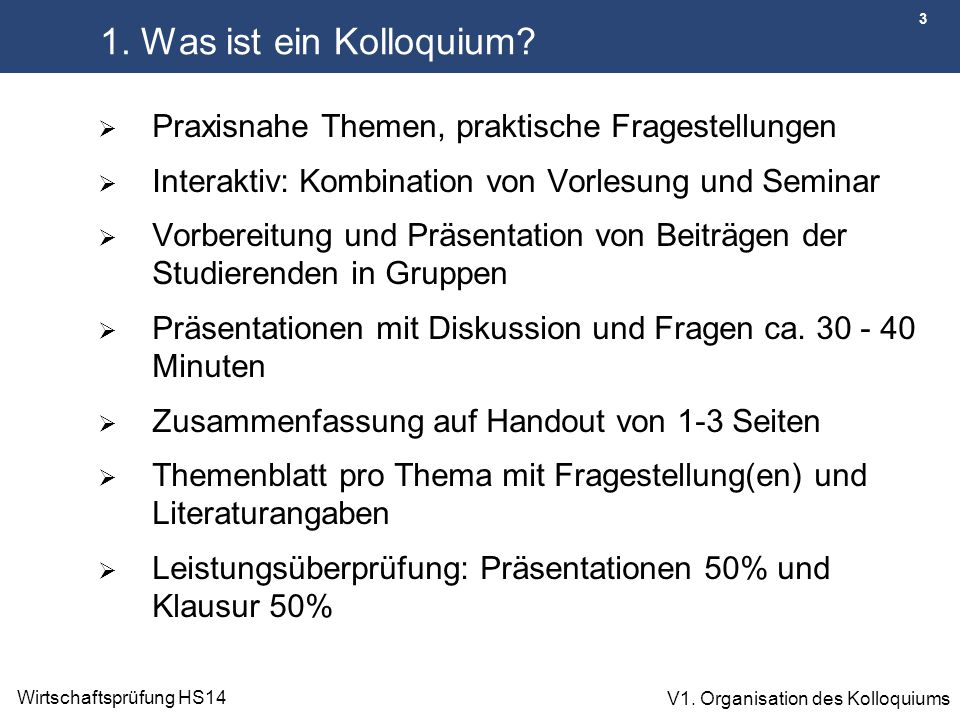 1. Was ist ein Kolloquium Praxisnahe Themen, praktische Fragestellungen. Interaktiv: Kombination von Vorlesung und Seminar.