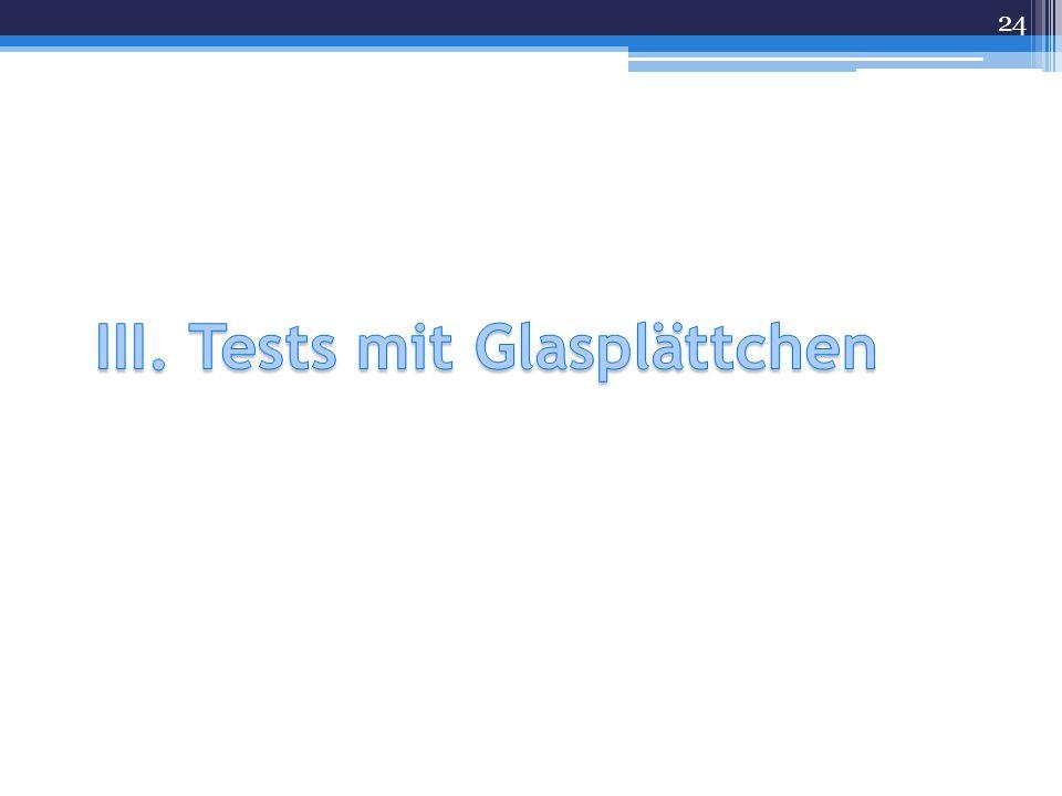 III. Tests mit Glasplättchen