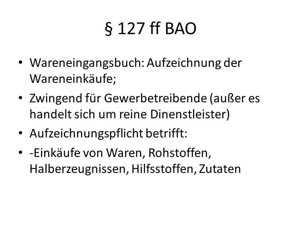 § 127 ff BAO Wareneingangsbuch: Aufzeichnung der Wareneinkäufe;