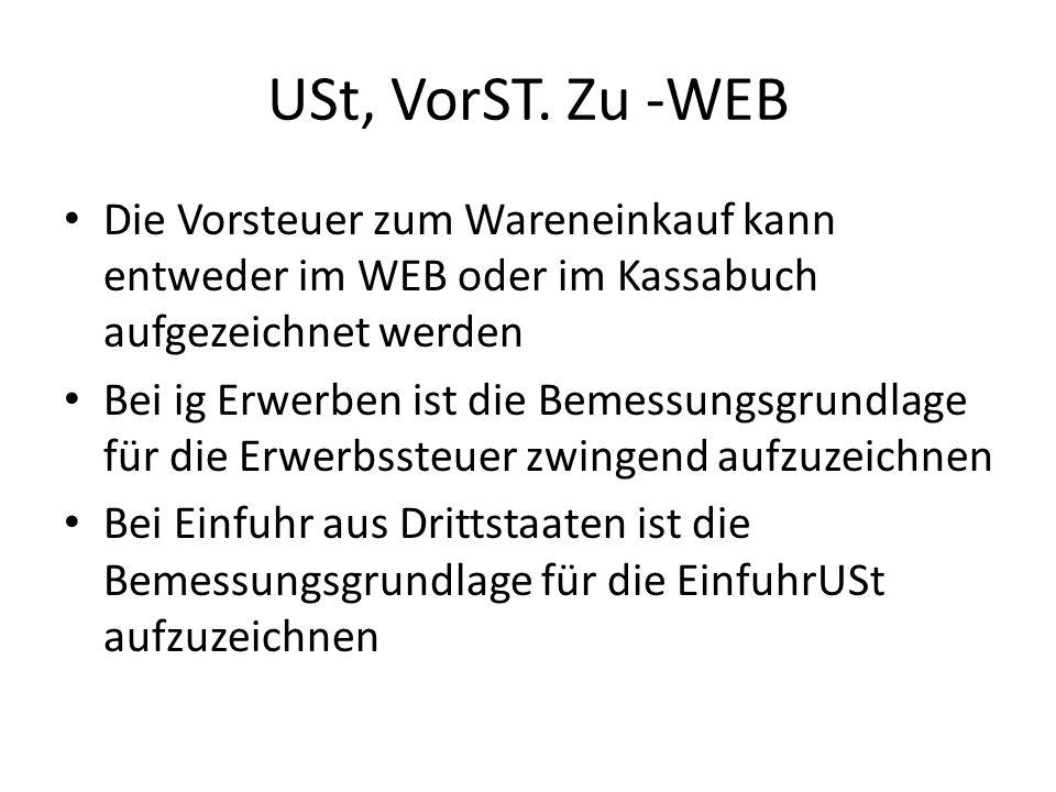 USt, VorST. Zu -WEB Die Vorsteuer zum Wareneinkauf kann entweder im WEB oder im Kassabuch aufgezeichnet werden.