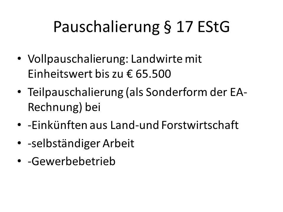 Pauschalierung § 17 EStG Vollpauschalierung: Landwirte mit Einheitswert bis zu € 65.500. Teilpauschalierung (als Sonderform der EA-Rechnung) bei.