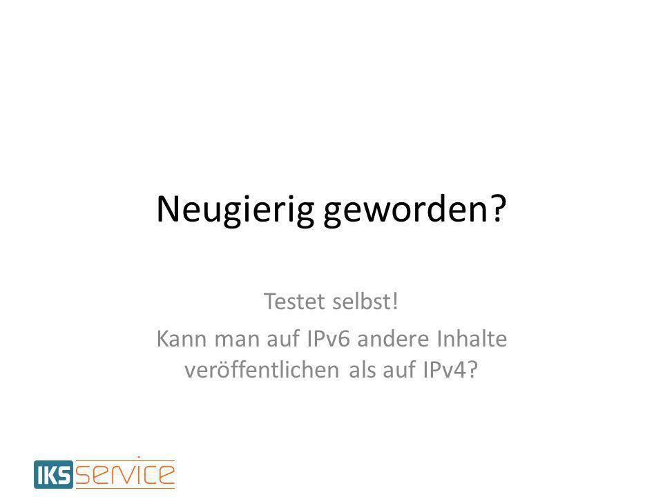 Kann man auf IPv6 andere Inhalte veröffentlichen als auf IPv4