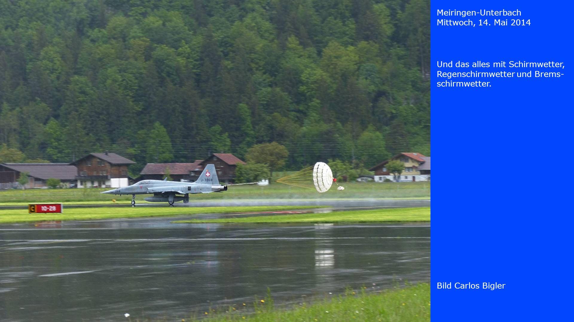 Meiringen-Unterbach Mittwoch, 14. Mai 2014. Und das alles mit Schirmwetter, Regenschirmwetter und Brems-schirmwetter.