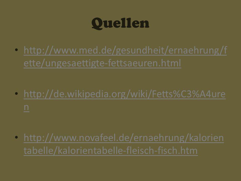 Quellen http://www.med.de/gesundheit/ernaehrung/fette/ungesaettigte-fettsaeuren.html. http://de.wikipedia.org/wiki/Fetts%C3%A4uren.